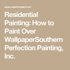 Residential Painting: How to Paint Over WallpaperSouthern Perfection Painting, Inc.