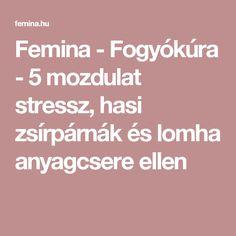 Femina - Fogyókúra - 5 mozdulat stressz, hasi zsírpárnák és lomha anyagcsere ellen Sport, Deporte, Excercise, Sports, Exercise