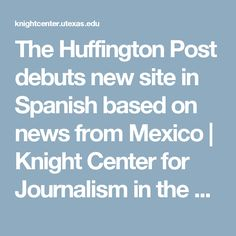 The Huffington Post debuts new site in Spanish based on news from Mexico | Knight Center for Journalism in the Americas