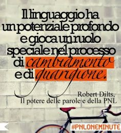 Il linguaggio ha un potenziale profondo e gioca un ruolo speciale nel processo di cambiamento e di guarigione. #Pnl #RobertDilts