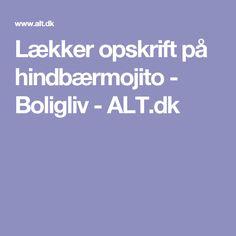 Lækker opskrift på hindbærmojito - Boligliv - ALT.dk