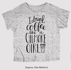 """PRE-ORDER: """"I Drink Coffee Like A Gilmore Girls"""" Flowy Tee (marble)                                                                                                                                                                                 More"""