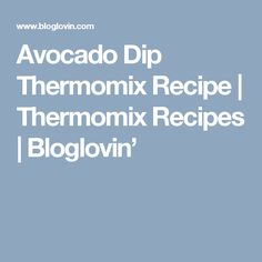 Avocado Dip Thermomix Recipe | Thermomix Recipes | Bloglovin' Avocado Dip, A Food, Dips, Recipes, Blog, Cheryl, Kitchen, Thermomix, Sauces