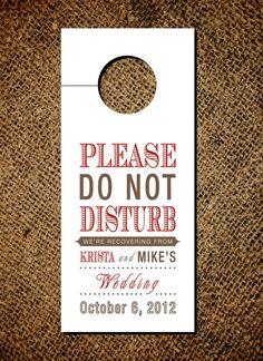 Door Hangers for the Morning After Chances are, some of your guests over the age of 18 will have a headache to nurse in the morning. It's the mark of a truly successful wedding, after all! Charm them by leaving the guests staying in hotels with custom do-not-disturb door hangers. They'll thank you (and think you're a genius) in the morning.