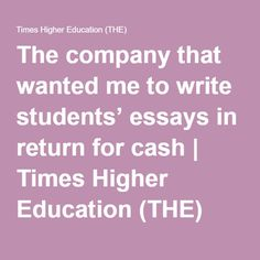 The company that wanted me to write students' essays in return for cash | Times Higher Education (THE)
