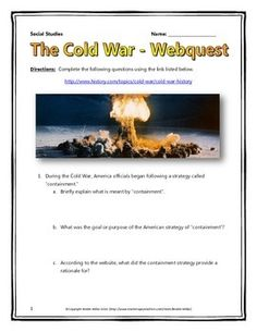 This 10 page Cold War document contains a webquest and teachers key related to the history of the Cold War. It contains 24 questions from the history.com website and contains a mixture of both short answer and fill-in-the-blank answers.  Your students will learn about the major events, people and themes of the Cold War.