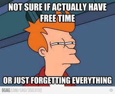 Hahaha- I worry when I have free time that I forgot something!