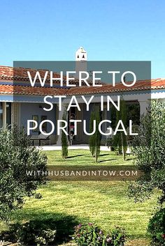 Where to Stay in Portugal | With Husband in Tow #travel #Lisbon #Porto #Alentejo