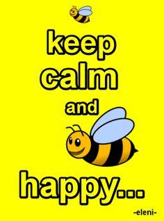KEEP CALM AND BEE HAPPY - created by eleni