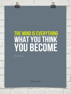 The mind is everything what you think you become by Buddha #73766