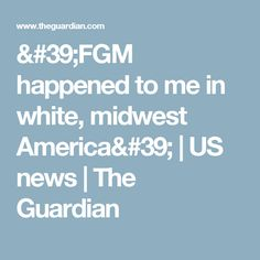 'FGM happened to me in white, midwest America' | US news | The Guardian