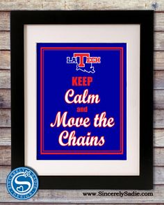 "Louisiana Tech University  ""Keep Calm and Move the Chains"" 8x10 Print. $9.95, via Etsy."
