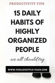 15 daily organizing habits to keep your productive productivity / life hacks / organizing / decluttering