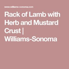 Rack of Lamb with Herb and Mustard Crust | Williams-Sonoma