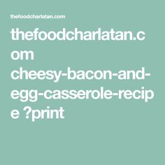 thefoodcharlatan.com cheesy-bacon-and-egg-casserole-recipe ?print