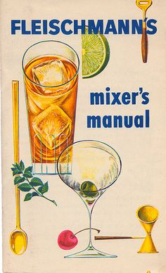 Design is fine. History is mine. — Fleischmann's Mixer Manual, Design: Mildred. Cocktail Book, Cocktail Drinks, Alcoholic Drinks, Cocktail Recipes, Drink Recipes, Beverages, Cocktail Illustration, Vintage Cocktails, Strong Drinks