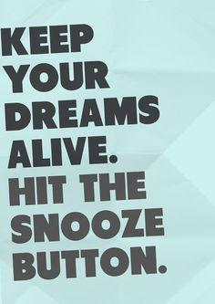 How to keep your dreams alive? The snooze button. #humor Cedar Park Pediatric Dentistry | #CedarPark | #TX | www.birthtobraces.com