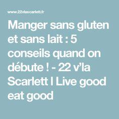 Manger sans gluten et sans lait : 5 conseils quand on débute ! - 22 v'la Scarlett l Live good eat good