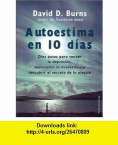 Autoestima en 10 d�as (9788449309533) David D. Burns , ISBN-10: 8449309530  , ISBN-13: 978-8449309533 ,  , tutorials , pdf , ebook , torrent , downloads , rapidshare , filesonic , hotfile , megaupload , fileserve