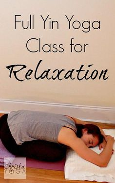 Full 40 minute Yin Yoga Class for deep relaxation