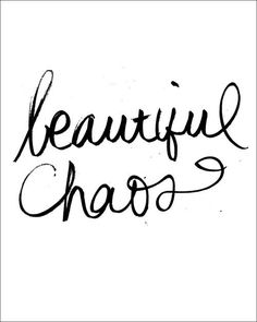 beautiful chaos | words | cool | black & white | sayings | quotes | love | www.republicofyou.com.au