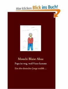 Papa ist weg, weil Vater kommt: Ein afro-deutscher Junge erzählt...: Amazon.de: Mouchi B Ahua: Bücher