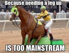 because needing a leg up is too mainstream