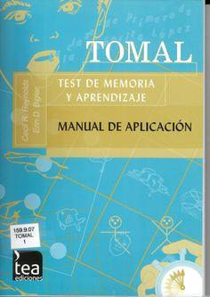 TOMAL : test de memoria y aprendizaje / Cecil R. Reynolds, Erin D. Bigler ; adaptación española, Edurne Goikoetxea http://absysnetweb.bbtk.ull.es/cgi-bin/abnetopac01?TITN=527472