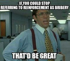 When working with people who have no knowledge of behavior.  #aba  #reinforcement #abahumor