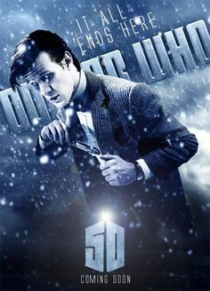Doctor Who 50th Anniversary fan poster - It all ends here #doctorwho #mattsmith