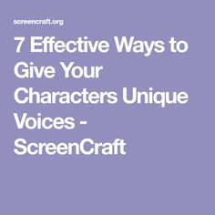 7 Effective Ways to Give Your Characters Unique Voices - ScreenCraft