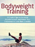 Free Kindle Book -  [Sports & Outdoors][Free] Bodyweight Training: 33 Useful Tips to Increase Muscle Growth and Boost Your Endurance in Less then 4 weeks (Bodyweight exercises, Bodyweight workout, Bodyweight training)
