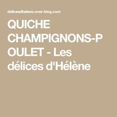 QUICHE CHAMPIGNONS-POULET - Les délices d'Hélène