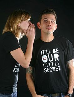 T-shirt: KC, it'll be our little secret.