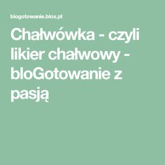 Chałwówka - czyli likier chałwowy - bloGotowanie z pasją