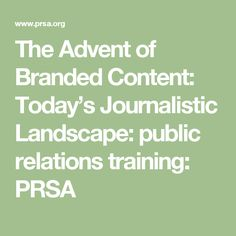 The Advent of Branded Content: Today's Journalistic Landscape: public relations training: PRSA