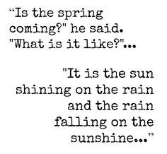 wonderful quote about Spring! Rain and Sun mixed on a spring day! Spring Fever, Early Spring, Spring Time, Secret Garden Book, Spring Song, Powdery Mildew, Spring Awakening, Spring Blossom, Spring Has Sprung