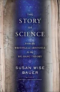 A riveting road map to the development of modern scientific thought., The Story of Western Science, From the Writings of Aristotle to the Big Bang Theory, Susan Wise Bauer, 9780393243260 The Big Theory, Big Bang Theory, Susan Wise Bauer, Well Trained Mind, Importance Of Reading, Science Writing, Classical Education, Kids Education, Story Of The World