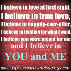 I still believe in love. I still want the happily-ever-after. After all these years I cannot believe that I can still say that, but I do and I want it with my wonderful guy, Danik!