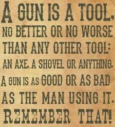 Guns are not the problem in this world, it's people. A gun is a tool. It can be used for good and evil. Pro Gun, The Words, Great Quotes, Inspirational Quotes, Motivational, Gun Quotes, Life Quotes, Life Sayings, Pseudo Science