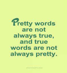 Pretty words are not always true, and true words are not always pretty. - #Quotes