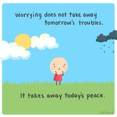 """""""Worrying does not take away tomorrow's troubles. It takes away today's peace."""" Love this quote from Chibird! Happy Thoughts, Positive Thoughts, Positive Vibes, Positive Quotes, Motivational Quotes, Inspirational Quotes, Positive Mind, Chibird, Tiny Buddha"""