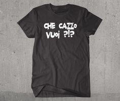 Che Cazzo Vuoi funny italian swear T-Shirt