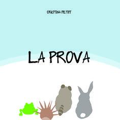 La prova/The trial, collana I Libricini, testo e illustrazioni di Cristina Petit. Text and illustration of Cristina Petit