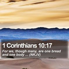 1 Corinthians 10:17 For we, though many, are one bread and one body ... (NKJV)  #Religion #Gospel #Heaven #Scriptures #Holy #DailyDev #GodIsFaithful http://www.bible-sms.com/