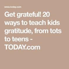 Get grateful! 20 ways to teach kids gratitude, from tots to teens - TODAY.com