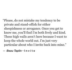 True me intp love, introvert love, introvert quotes, words quotes, lit quot The Words, Life Quotes Love, Quotes To Live By, Private Life Quotes, Remember Quotes, Intj, Pretty Words, Beautiful Words, Beautiful Things