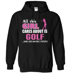 All this girl cares about is Golf T Shirt, Hoodie, Sweatshirt