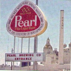 Pearl Brewery in San Antonio Vintage Beer Signs, Beer Can Collection, Old Beer Cans, Texas History, Beer History, Pabst Blue Ribbon, Baby Pearls, Retro Advertising, Old Signs