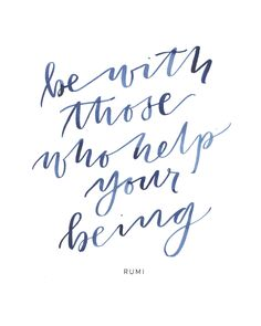 Be with those who help your being, Rumi, hand lettered indigo watercolor by Be A Heart Design